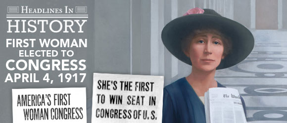 First Woman Elected to Congress Takes Her Seat: April 2, 1917