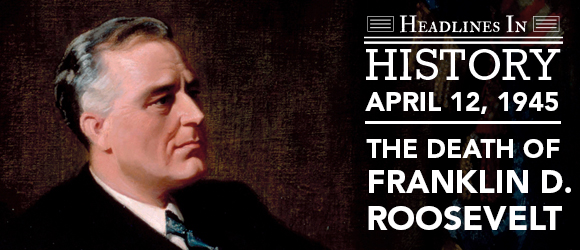 Death of FDR: April 12, 1945