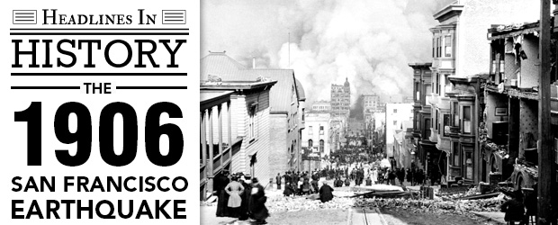 >Major Earthquake Strikes San Francisco: April 18, 1906