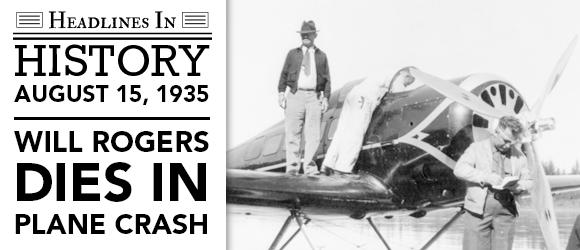 Will Rogers Dies in Plane Crash: August 15, 1935