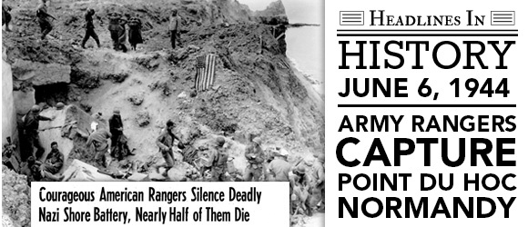 Army Rangers Take Pointe-du-Hoc on D-Day: June 6, 1944