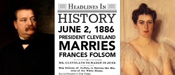 President Cleveland Marries In The White House June 2 1886 Fishwrap The Official Blog Of Newspapers Com